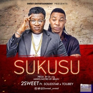 Mr 2Sweet - Sukusu ft. Solidstar x Toubey (Prod. Dr Cliq)